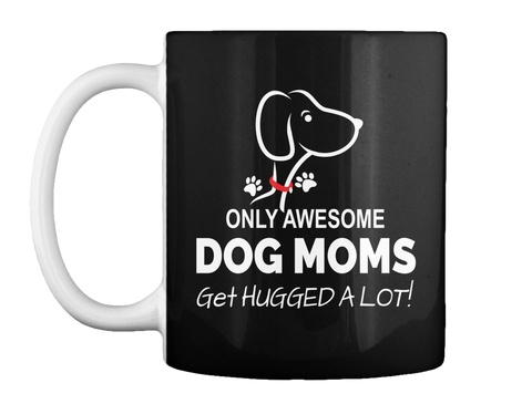 Only Awesome Dog Moms Get Hugged A Lot