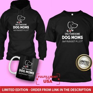 Awesome Dog Mom Get More Hugs